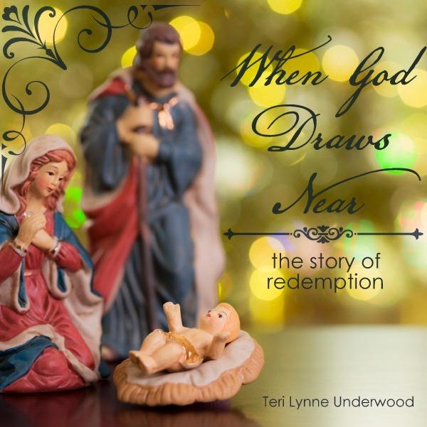 When God Draws Near: the story of redemption www.terilynneunderwood.com
