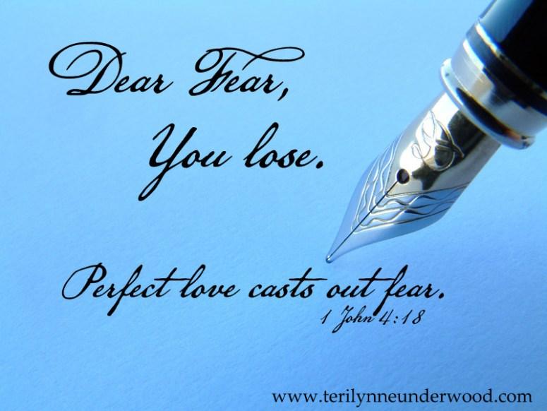 Dear Fear, You Lose. www.terilynneunderwood.com
