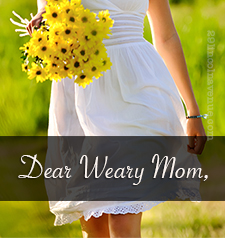 Dear Weary Mom www.terilynneunderwood.com/blog