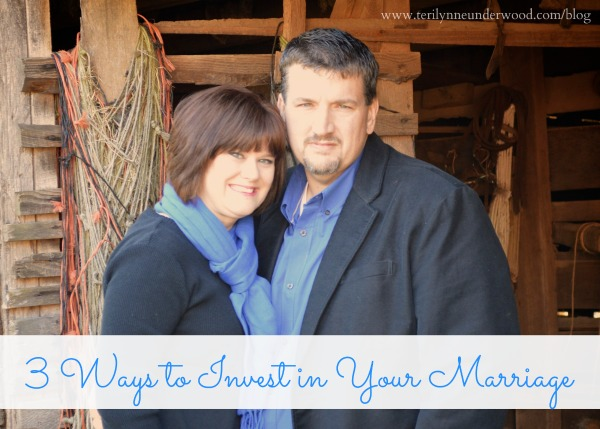 3 Ways to Invest in Your Marriage || www.terilynneunderwood.com/blog