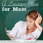 lesson plan for mom || terilynneunderwood.com/blog