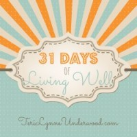 31 Days of Living Well || TeriLynneUnderwood.com