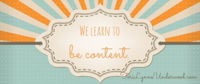 We learn to be content. || 31 Days of Living Well || TeriLynneUnderwood.com/blog