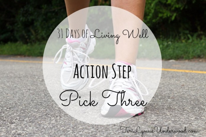 Action Step: Pick Three || 31 Days of Living Well || TeriLynneUnderwood.com/blog