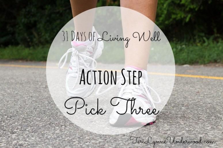 Action Step: Pick Three || 31 Days of Living Well || TeriLynneUnderwood.com/blog