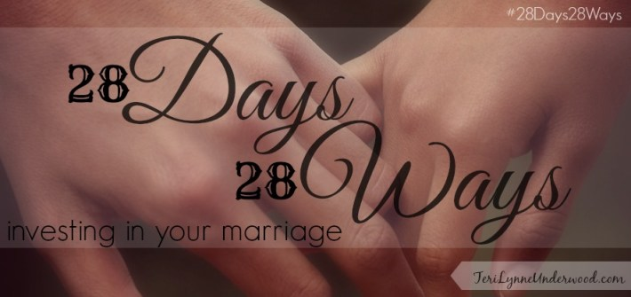 28 Ways to Invest in Your Marriage || TeriLynneUnderwood.com