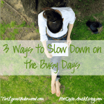 3 ways to slow down on the busy days || TeriLynneUnderwood.com