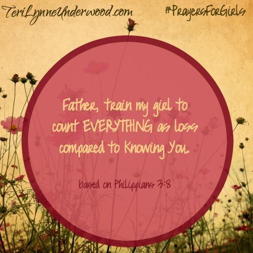 #PrayersforGirls based on Philippians 3:8 ... TeriLynneUnderwood.com