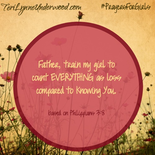 #PrayersforGirls based on Philippians 3:8 ... TeriLynneUnderwood.com