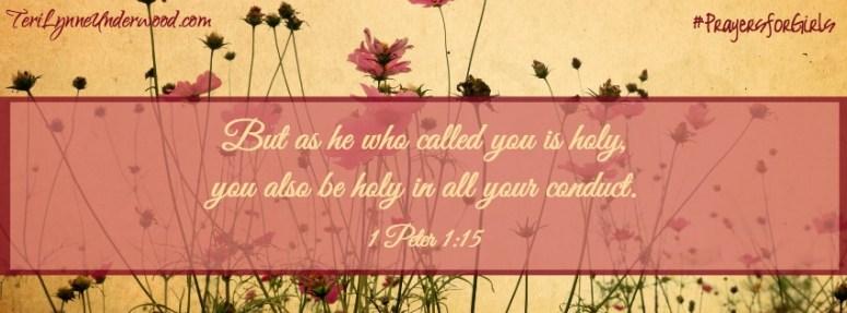 31 Verses to Pray for Your Girl ... 1 Peter 1:15 ... #PrayersforGirls