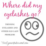 thinning eyelashes and other old lady problems