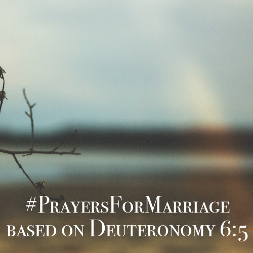 31 Verses to Pray for Your Marriage — Deuteronomy 6:5