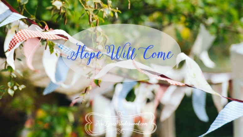 Hope Will Come {Psalm 130:5}