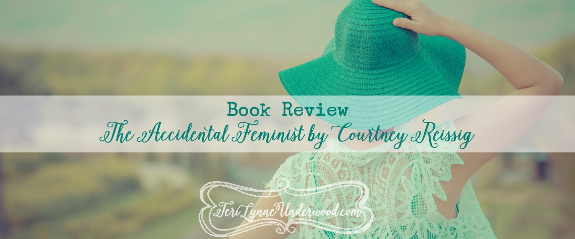 The Accidental Feminist by Courtney Reissig {book review by Teri Lynne Underwood}
