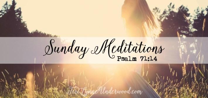 Sunday Meditation based on Psalm 71:14