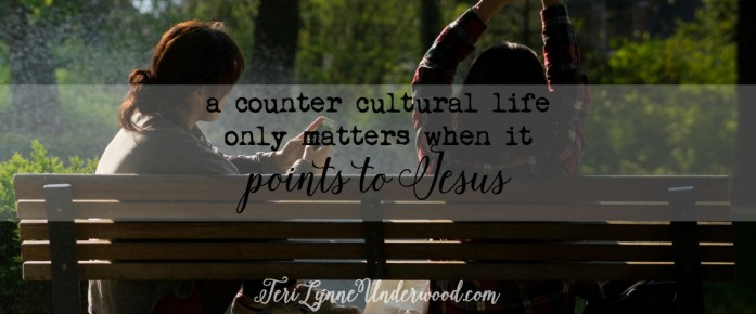 Living counter culturally isn't just about looking different from the world. It's about looking like Jesus. That has to be our goal.