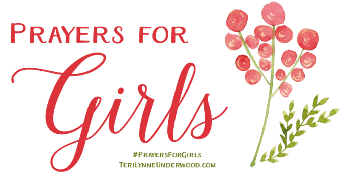 #PrayersForGirls ... TeriLynneUnderwood.com/prayers-for-girls