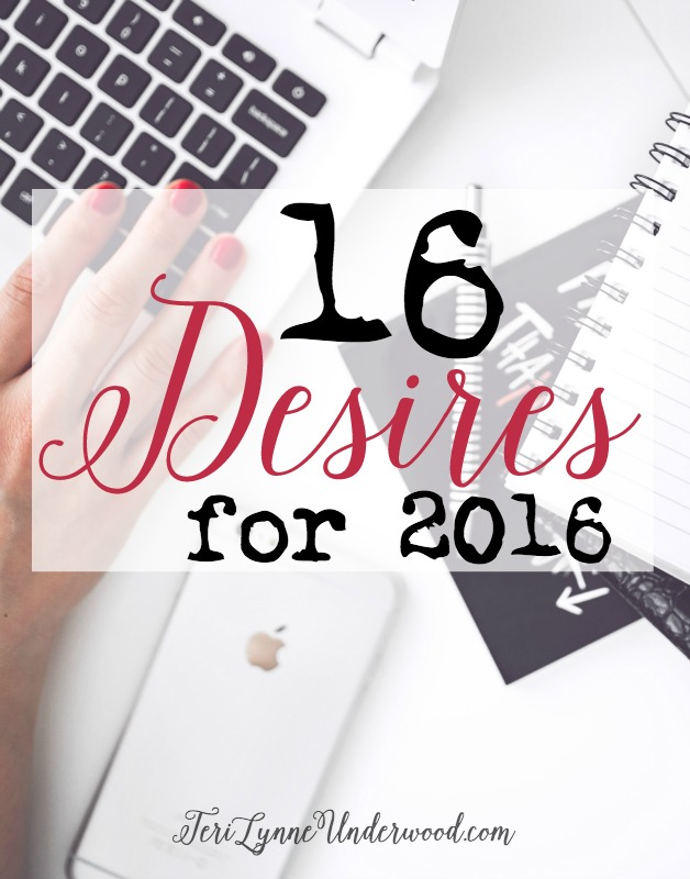 16 dreams and desires for 2016 ... looking ahead to make 2016 a year of purpose and focus
