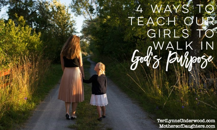 4 Ways to Teach our GIrls to Walk in God's Purpose for Them