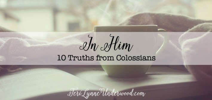 In Him ... 10 truths from Colossians about who we are and what we have in Christ