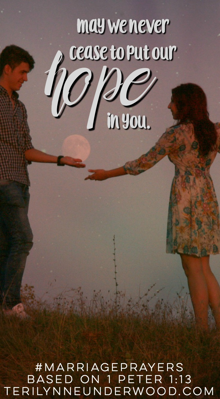 May we never cease to put our hope in You. || Marriage Prayers || Teri Lynne & Scott Underwood