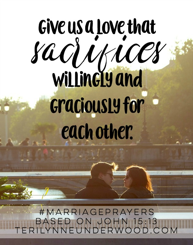 We may never be faced with the decision to physically lay down our lives for our spouses. But may we continually live in a way that reveals our willingness to sacrifice everything we have for their best. May we be intentional about bringing good not harm to our spouses — by our words, our actions, and our attitudes. Give us a love that sacrifices willingly and graciously for each other.