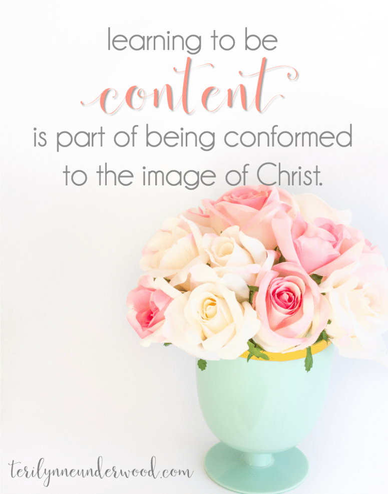 We all struggle with dissatisfaction at times. But we can't stay there. As we learn contentment, we are being conformed to the image of Christ.