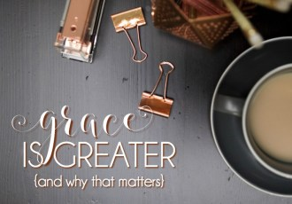 Grace Is Greater {and why that matters}