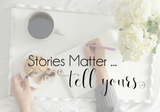 Stories Matter … Tell Yours