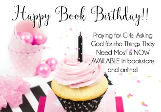 Happy Book Birthday!! Praying for Girls: Asking God for the Things They Need Most