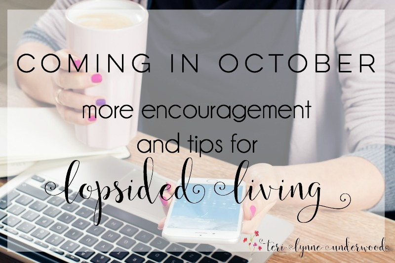 Fun new encouragement for LOPSIDED LIVING coming in October!! A new series focusing on the gifts of God and a new Facebook group!