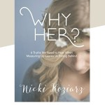 Book review: Why Her? 6 Truths We Need to Hear When Measuring Up Leaves Us Falling Behind by Nicki Koziarz