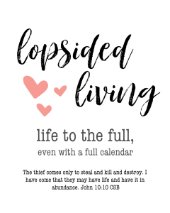 Lopsided Living — the purposeful pursuit of an unbalanced life ... or how to experience life to the full even with a full calendar