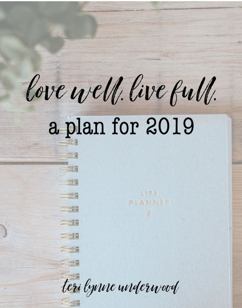 Love Well. Live Full. My plan for 2019 to get back to the foundational truths of living a life focused on the Lord.