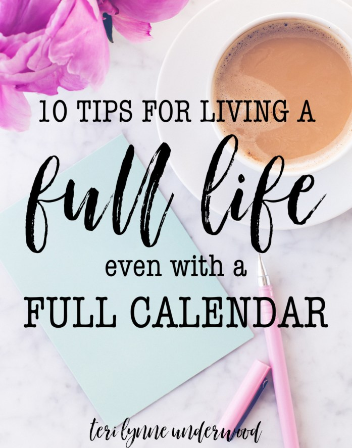 10 tips for living a full life even with a full calendar ... #lopsidedliving ideas for keeping our eyes focused on what and who really matter.