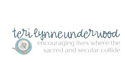 Teri Lynne Underwood: author, speaker, teacher || encouraging lives where the sacred and secular collide