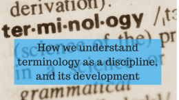 How we understand Terminology as a discipline, and its development