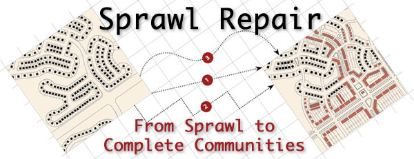 Sprawl Repair: From Sprawl to Complete Communities