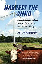 Harvest the Wind: America's Journey to Jobs, Energy Independence, and Climate Stability, by Philip Warburg