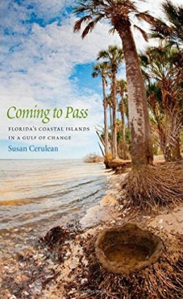 Coming to Pass: Florida's Coastal Islands in a Gulf of Change, by Susan Cerulean