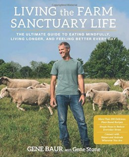 Living the Farm Sanctuary Life, by Gen Baur with Gene Stone