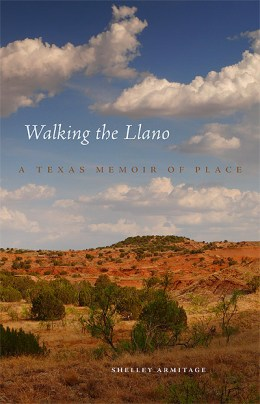 Walking the Llano: A Texas Memoir of Place, by Shelley Armitage