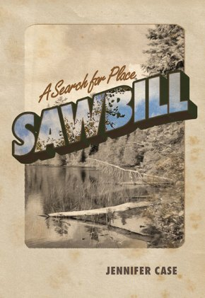 Sawbill: A Search for Place, by Jennifer Case