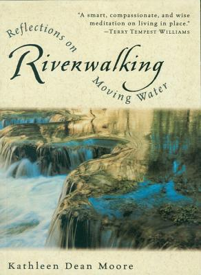 Riverwalking, by Kathleen Dean Moore