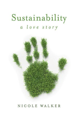 Sustainability: A Love Story, by Nicole Walker