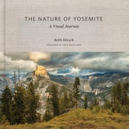 The Nature of Yosemite: A Visual Journey, by Robb Hirsch