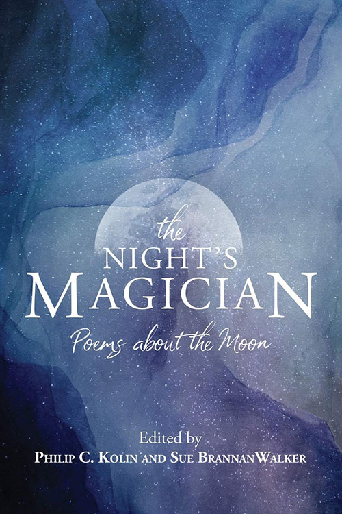 The Night's Magician: Poems about the Moon, edited by Philip C. Kolin and Sue Brannan Walker