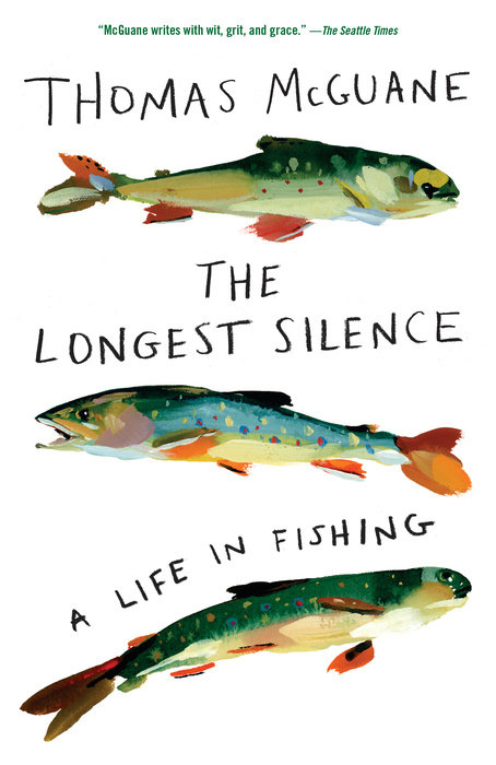 The Longest Silence: A Life in Fishing, by Thomas McGuane