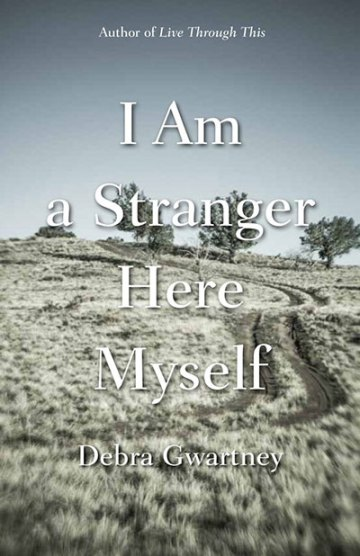 I Am a Stranger Here Myself, by Debra Gwartney