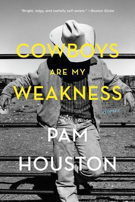 Cowboys Are My Weakness, by Pam Houston